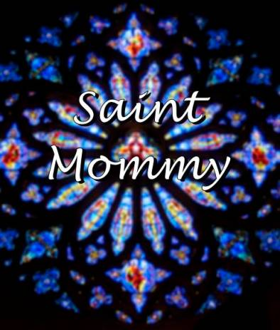 Saint Mommy by Kate Taliaferro. Daily Graces kktaliaferro.worddpress.com