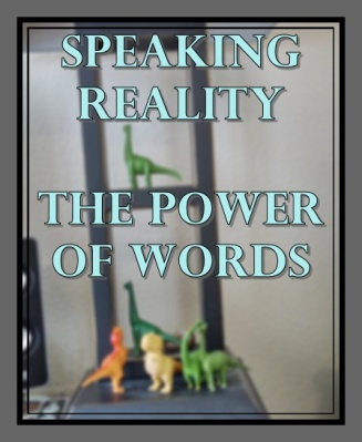 Speaking Reality: The Power of Words. kktaliaferro.wordpress.com #DailyGraces