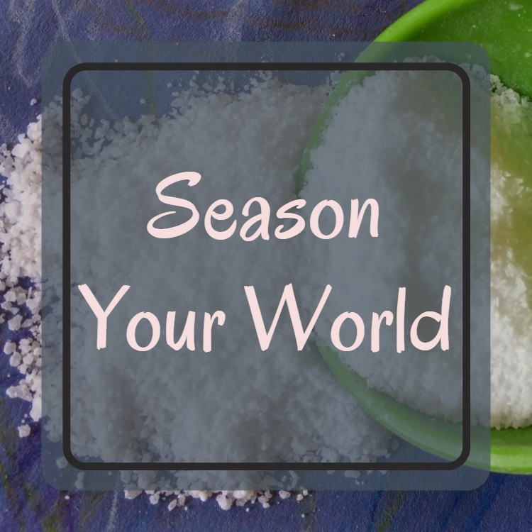 Season Your World. On Being the Salt of the Earth for Easter 2016. kktaliaferro.wordpress.com #DailyGraces