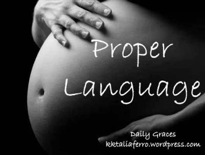 Proper Language, especially in pro-life ministry. Daily Graces. kktaliaferro.wordpress.com