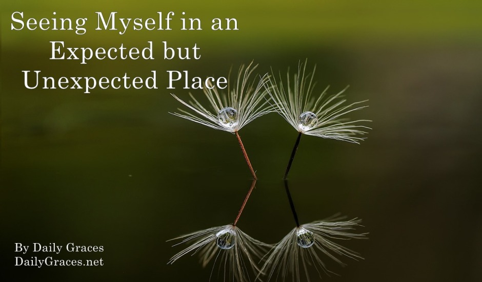 Seeing Myself in an Expected but Unexpected Place by Daily Graces at dailygraces.net