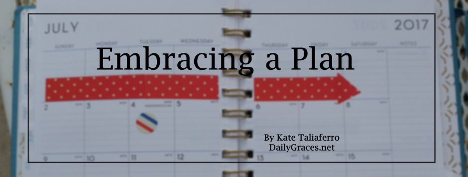 Embracing a Plan by Kate Taliaferro at DailyGraces.net